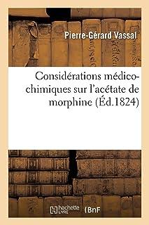 Considérations médico-chimiques sur l'acétate de morphine suivies d'analyses chimiques