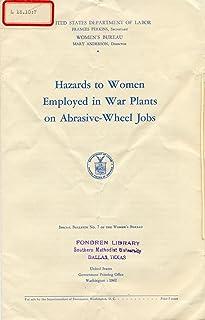 Hazards to Women Employed in War Plants on Abrasive-Wheel Jobs (English Edition)