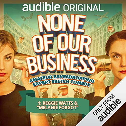 "Ep. 1: Reggie Watts & ""Melanie Forgot"" (None of Our Business) audiobook cover art"