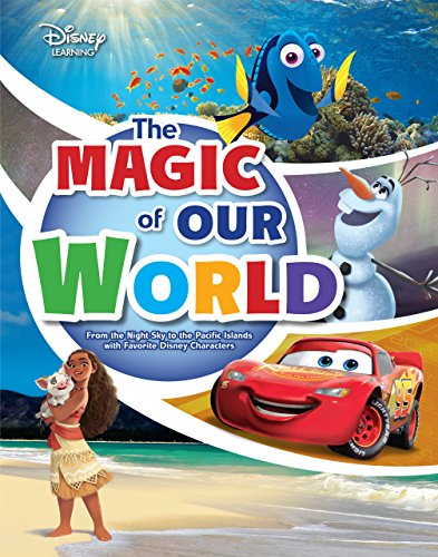 The Magic of Our World: From the Night Sky to the Pacific Islands with Favorite Disney Characters (Disney Learning)