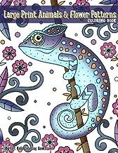 Large Print Animals & Flower Patterns Coloring Book (Premium Adult Coloring Books) (Volume 12)
