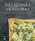 Deliciosas verduras: Más de 100 tentadoras recetas vegetari