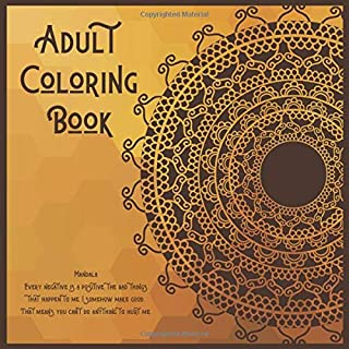 Adult Coloring Book Mandala - Every negative is a positive, the bad things that happen to me, I somehow make good. That me...