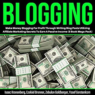 Blogging: Make Money Blogging for Profit Through Writing Blog Posts Utilizing Affiliate Marketing Secrets to Earn a Passive Income: 5-Book Mega Pack                   By:                                                                                                                                 Isaac Kronenberg,                                                                                        Ezekiel Brenner,                                                                                        Zebulon Goldberger,                   and others                          Narrated by:                                                                                                                                 Jason R Gray,                                                                                        Dave Wright,                                                                                        Wyatt Weber                      Length: 6 hrs and 4 mins     23 ratings     Overall 4.8