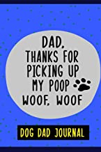 """Dear Dad, Thanks for Picking Up My Poop Woof Woof!, Dog Dad Journal: 6"""" X 9"""" Blank Lined Journal to Record And Write your ..."""