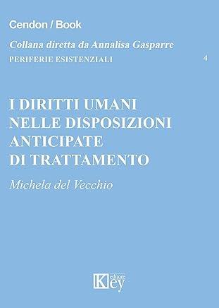 I diritti umani nelle disposizioni anticipate di trattamento (Periferie Esistenziali Vol. 4)