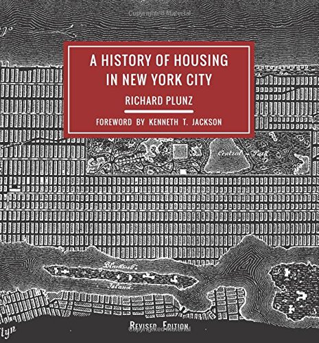 Compare Textbook Prices for A History of Housing in New York City Columbia History of Urban Life revised edition Edition ISBN 9780231178358 by Plunz, Richard