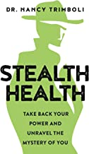 Stealth Health: Take Back Your Power and Unravel the Mystery of You