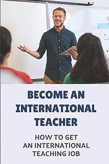 Become An International Teacher: How To Get An International Teaching Job: A Job Search