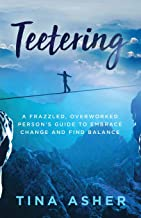 Teetering: A Frazzled, Overworked Person's Guide to Embrace Change and Find Balance