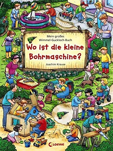 Mein großes Wimmel-Guckloch-Buch - Wo ist die kleine Bohrmaschine? (Wimmelbilderbücher)