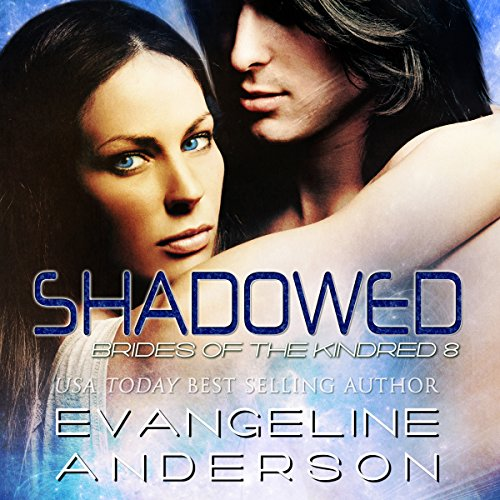 Shadowed     Brides of the Kindred, Book 8              By:                                                                                                                                 Evangeline Anderson                               Narrated by:                                                                                                                                 William Martin                      Length: 13 hrs and 26 mins     100 ratings     Overall 4.6