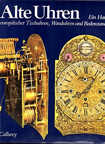Alte Uhren. Ein Handbuch europäischer Tischuhren, Wanduhren und Bodenstanduhren.