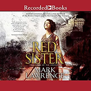 Red Sister     First Book of the Ancestor              Written by:                                                                                                                                 Mark Lawrence                               Narrated by:                                                                                                                                 Heather O'Neill                      Length: 19 hrs and 21 mins     42 ratings     Overall 4.6