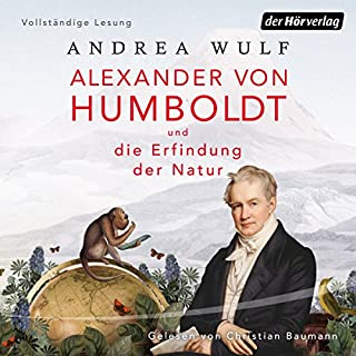 Alexander von Humboldt und die Erfindung der Natur                   By:                                                                                                                                 Andrea Wulf                               Narrated by:                                                                                                                                 Christian Baumann                      Length: 15 hrs and 38 mins     2 ratings     Overall 4.5