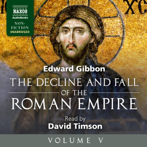 The Decline and Fall of the Roman Empire, Volume V                   By:                                                                                                                                 Edward Gibbon                               Narrated by:                                                                                                                                 David Timson                      Length: 27 hrs and 19 mins     18 ratings     Overall 4.4