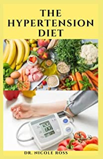 THE HYPERTENSION DIET: Delicious recipes and dietary advice  to lower your blood pressure and improve your health: Includes Meal plan, food list and cookbook.