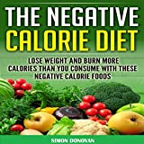 The Negative Calorie Diet: Lose Weight and Burn More Calories than You Consume with These Negative Calorie Foods