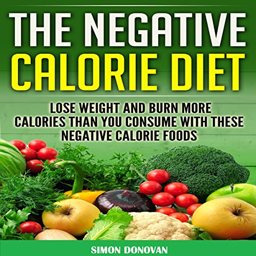 The Negative Calorie Diet: Lose Weight and Burn More Calories than You Consume with These Negative Calorie Foods audiobook cover art