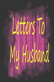 """Letters To My Husband Journal: Lined Notebook Journal to Write In, Blank, 6"""" x 9"""", 100 pages: Letters To My Husband Journa..."""