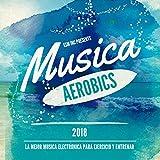 Musica Aerobics 2018 (La Mejor Música Electronica para Ejercicio y Entrenar)