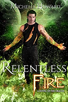 Relentless Fire (A Novel of the Dracol Book 2) by [Michelle Howard]