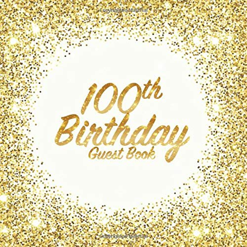 100th Birthday Guest Book: Party celebration keepsake for family and friends to write messages or sign in (Square Golden Glitter Print)