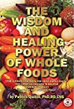 The Wisdom and Healing Power of Whole Foods: The Ultimate Handbook for Using Whole Foods and Lifestyle Changes to Bolster Your Body's Ability to Repair and Regulate Itself