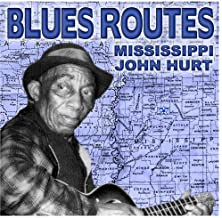 Blues Routes Mississippi John Hurt
