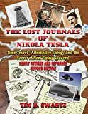 The Lost Journals of Nikola Tesla: Time Travel - Alternative Energy and the Secret of Nazi Flying Saucers
