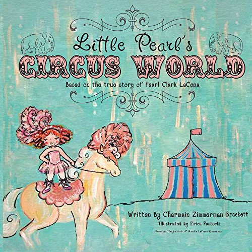 Little Pearl's Circus World: Based on the True Story of Pearl Clark LaComa (English Edition)