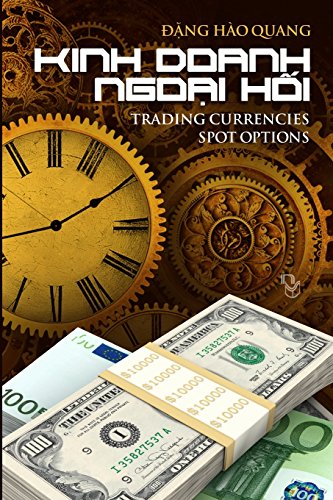Kinh Doanh Ngoai Hoi: Trading Currencies Spot Options (Vietnamese Edition)