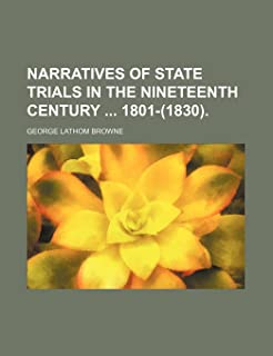 Narratives of State Trials in the Nineteenth Century 1801-(1830). (Volume 1)