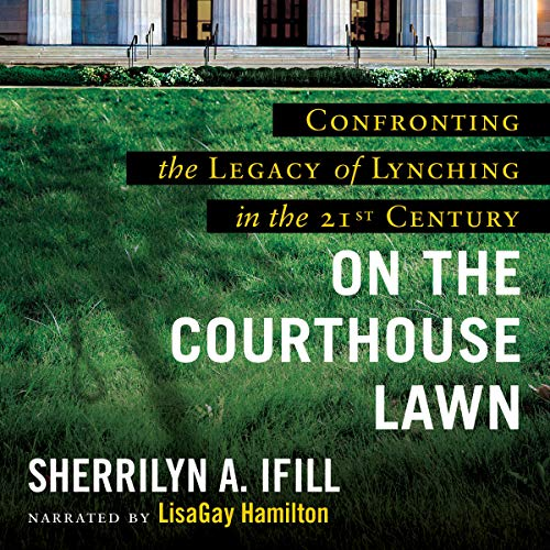 On the Courthouse Lawn Audiobook By Sherrilyn A. Ifill,                                                                                        Bryan Stevenson - foreword cover art