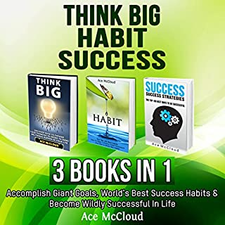 Think Big, Habit, and Success     3 Books in 1              By:                                                                                                                                 Ace McCloud                               Narrated by:                                                                                                                                 Joshua Mackey                      Length: 7 hrs and 9 mins     3 ratings     Overall 5.0