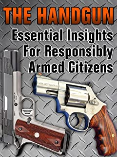 The Handgun - Essential Insights For Responsibly Armed Citizens (English Edition)