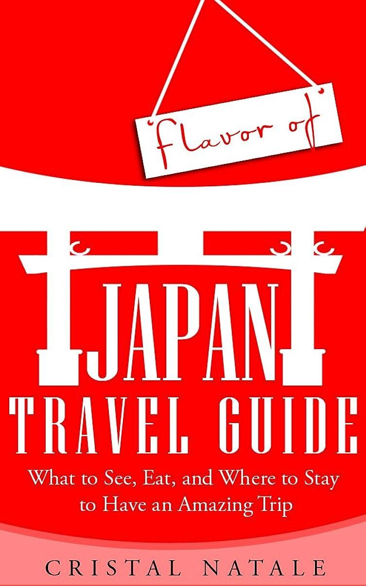 満州シチリア落ち着くFlavor of Japan Travel Guide: Everything You Need to Know About Sightseeing, Cuisine, and Etiquette to Have an Amazing Trip There (Japan, Lonely Planet, ... East Asia Travel Guide,) (English Edition)