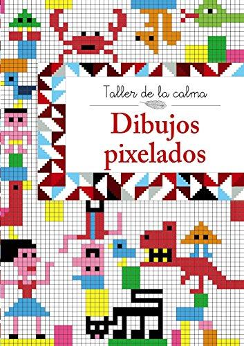 Taller de la calma. Dibujos pixelados (Castellano - A Partir De 6 Años - Libros Didácticos - Taller De La Calma)