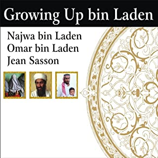 Growing Up bin Laden     Osama's Wife and Son Take Us Inside Their Secret World              By:                                                                                                                                 Jean Sasson,                                                                                        Najwa bin Laden,                                                                                        Omar bin Laden                               Narrated by:                                                                                                                                 Mel Foster                      Length: 14 hrs and 6 mins     97 ratings     Overall 4.3