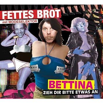 Bettina, zieh dir bitte etwas an