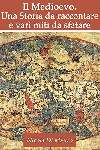 Il Medioevo. Una Storia da raccontare e vari miti da sfatare