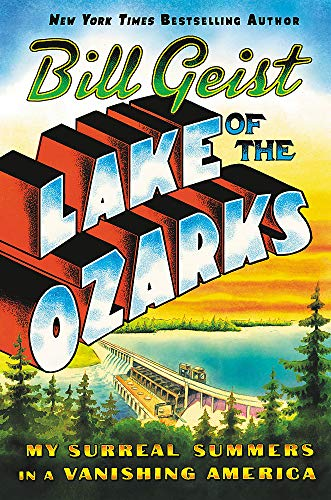 Compare Textbook Prices for Lake of the Ozarks: My Surreal Summers in a Vanishing America  ISBN 9781538729823 by Geist, Bill