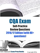 CQA Exam Self-Practice Review Questions 2016/17 Edition: (with 80+ Questions)