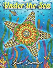 Under the Sea: An Adult Coloring Book with Mysterious Ocean Life, Lost Fantasy Realms, and Beautiful Underwater Seascapes for Relaxation