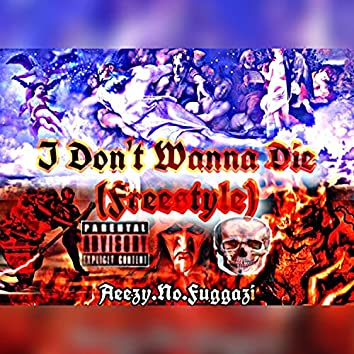 I Don't Wanna Die (Freestyle)