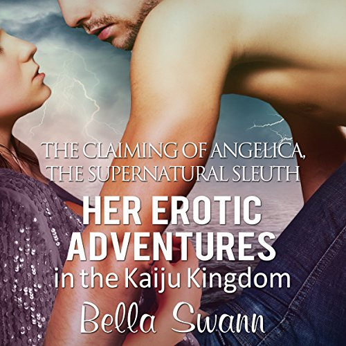 The Claiming of Angelica, the Supernatural Sleuth: Her Erotic Adventures in the Kaiju Kingdom (The Sexual Misadventures of Angelica, the Surprisingly Submissive Supernatural Sleuth Book 3) audiobook cover art