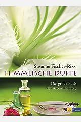 Himmlische Düfte: Das grosse Buch der Aromatherapie Kindle Ausgabe