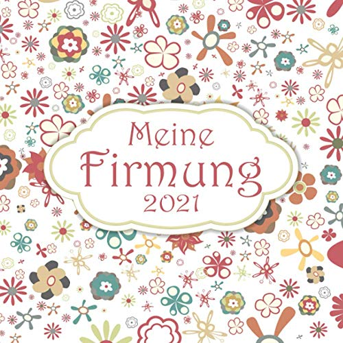 Meine Firmung 2021: Gästebuch I Erinnerungsalbum für die Firmung zum selbst gestalten I fröhliches Blumenmuster