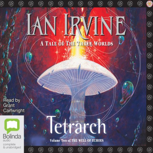 Tetrarch: Well of Echoes, Book 2                   By:                                                                                                                                 Ian Irvine                               Narrated by:                                                                                                                                 Grant Cartwright                      Length: 24 hrs and 19 mins     94 ratings     Overall 4.1