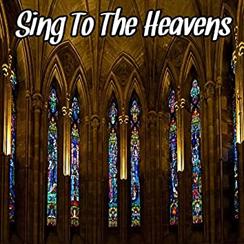 Sing To The Heavens